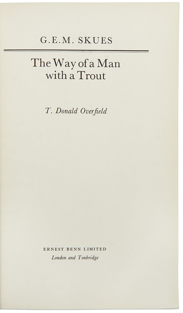 The Way of a Man with a Trout. T. Donald OVERFIELD, G. E. M. SKUES.