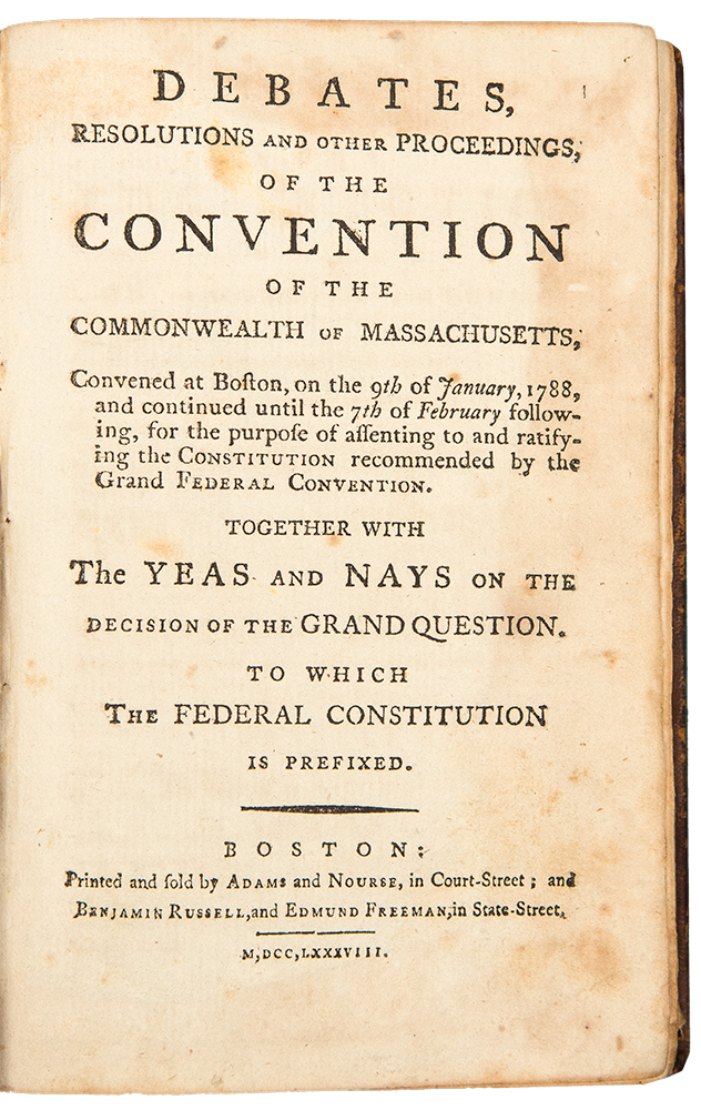 Debates, Resolutions and other Proceedings of the Convention of the Commonwealth of Massachusetts ... for the Purpose of Assenting to and Ratifying the Constitution Recommended by the Grand Federal Convention. United States CONSTITUTION.