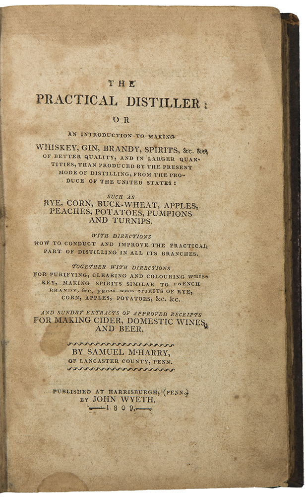 The Practical Distiller: or an introduction to making whiskey, gin, brandy, spirits, &c, of better quality, and in larger quantities, than produced by the present mode of distilling, from the produce of the United States. Samuel McHARRY.