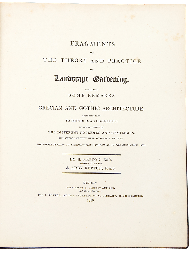 Fragments on the Theory and Practice of Landscape Gardening. Including some remarks on Grecian and Gothic architecture, collected from various manuscripts, in the possession of the different noblemen and gentlemen, for whose use they were originally written; the whole tending to establish fixed principles in the respective arts. By H. Repton, Esq. assisted by his son, J. Adey Repton. Humphry REPTON, John Adey REPTON.