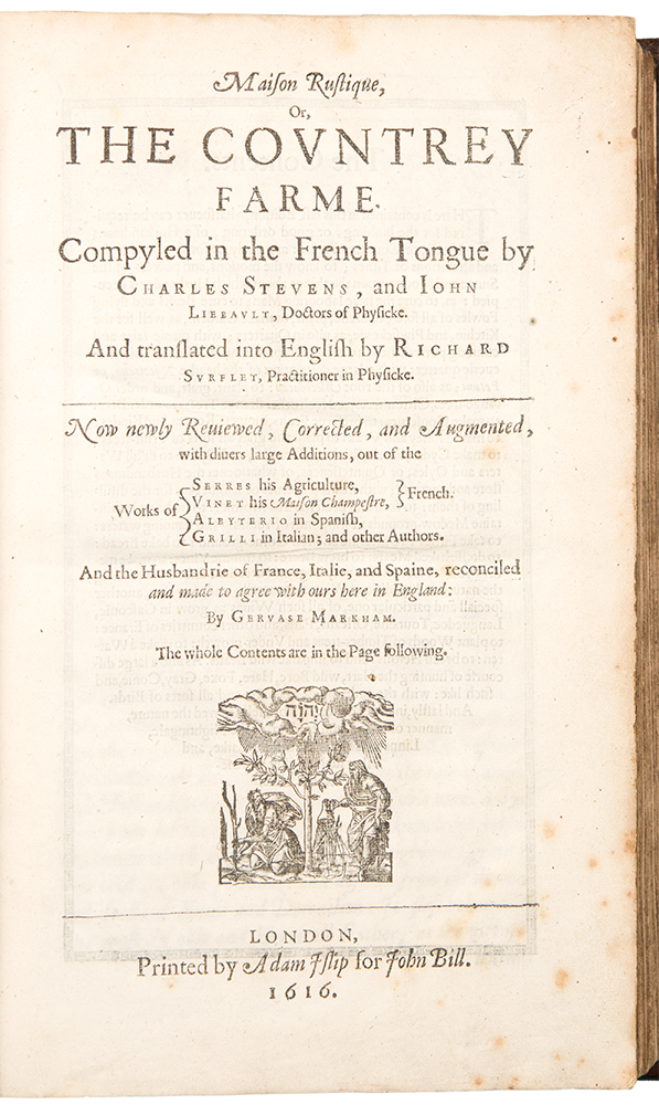 Maison Rustique, Or, The Countrey Farme ... Now newly Reviewed, Corrected and Augmented, with divers large Additions. Charles ESTIENNE, - Gervase MARKHAM, Jean LIEBAULT, d. 1595.