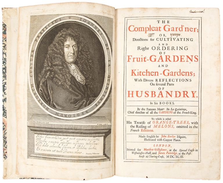 The Compleat Gard'ner; Or, directions for cultivating and right ordering of fruit-gardens and kitchen gardens; with divers reflections on several parts of husbandry ... to which is added his treatise of orange-trees, with the raising of melons, omitted in the French editions. Made English by John Evelyn. Jean de LA QUINTINYE, John EVELYN.