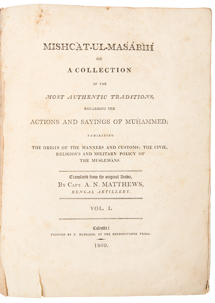 Mishcàt-ul-Masábìh, or, a Collection of the most authentic Traditions, regarding the Actions and Sayings of Múhammed; exhibiting the Origin of the Manners and Customs, the civil, religious and military Policy of the Muslemans. Translated from the original Arabic, by Capt. A. N. Matthews, Bengal Artillery. AL-KHA'TIB AL-TABRIZI MUHAMMAD IBN 'ABD ALLAH, d. 737 A. H.