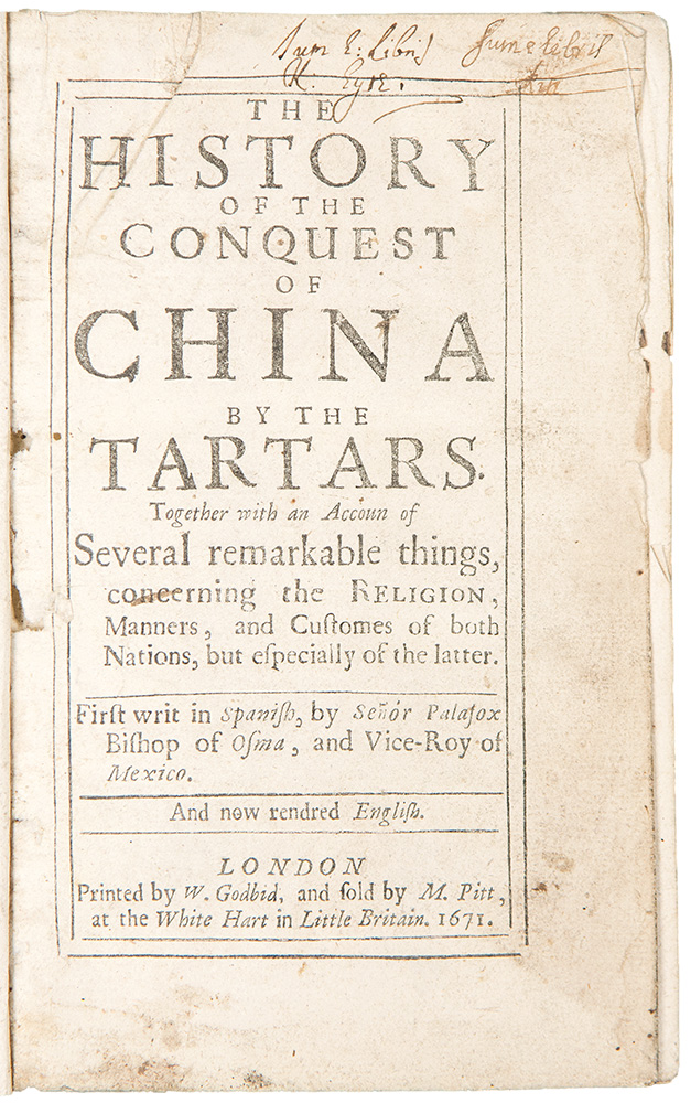 The History of the Conquest of China by the Tartars. Together with an account of several Remarkable Things, concerning the Religion, Manners and Customes of both Nations, but especially of the Latter. Juan de PALAFOX Y. MENDOZA.
