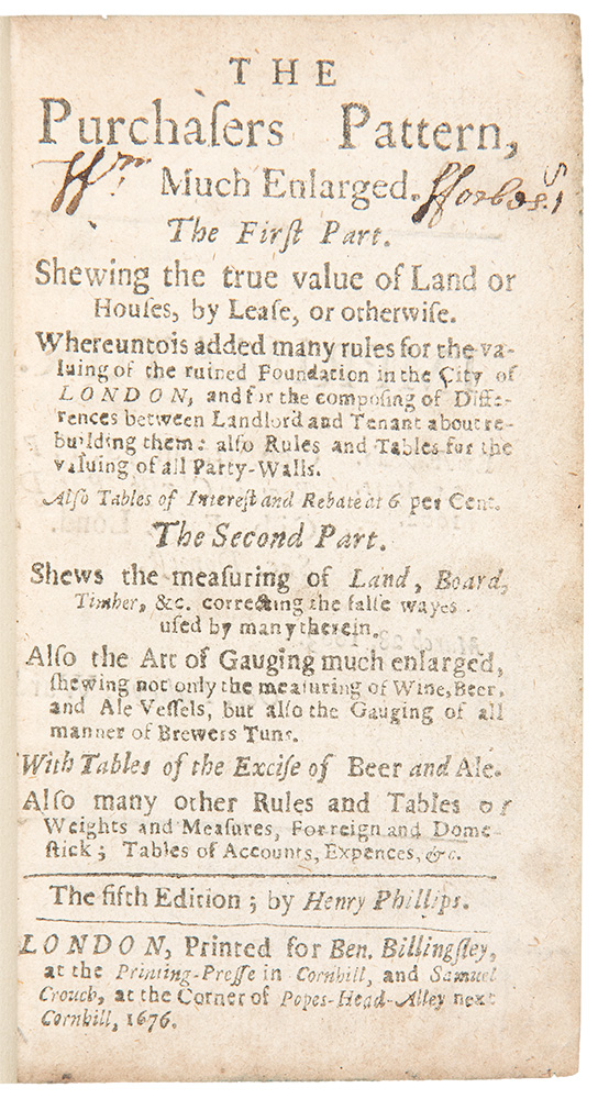 The Purchasers Pattern, much enlarged. The First Part, shewing the True Value of Land or Houses, by Lease, or Otherwise ... The Second Part, shews the Measuring of Land, Board, Timber ... with Tables of the Excise of Beer and Ale. Henry PHILLIPPES.