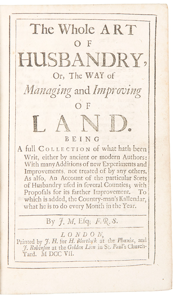 The Whole Art of Husbandry, Or, The Way of Managing and Improving of Land ... By J.M., Esq. F.R.S. John MORTIMER.