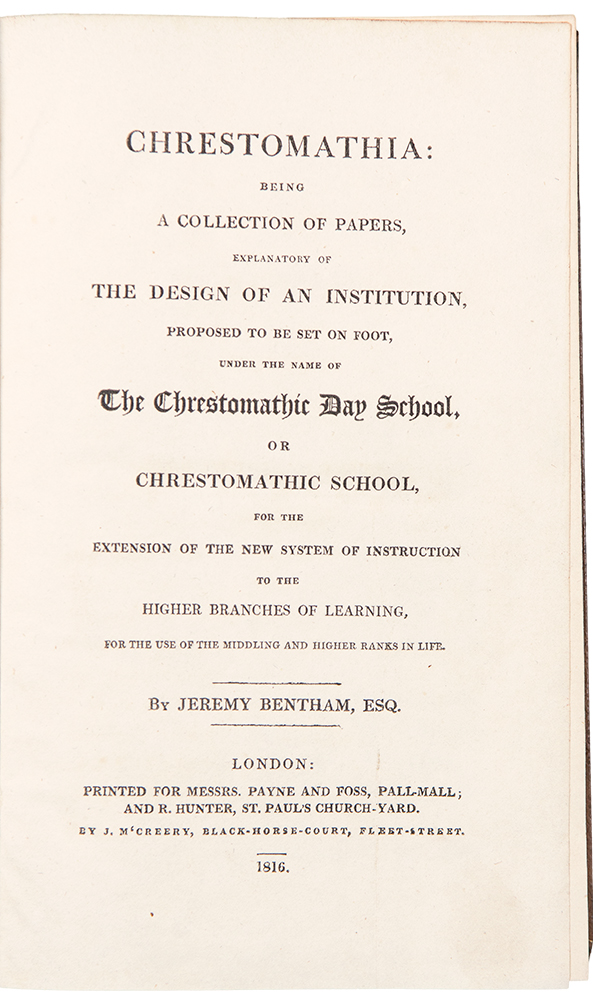 Chrestomathia: being a Collection of Papers, explanatory of the Design of an Institution, proposed to be set on Foot, under the name of the Chrestomathic Day School. Jeremy BENTHAM.