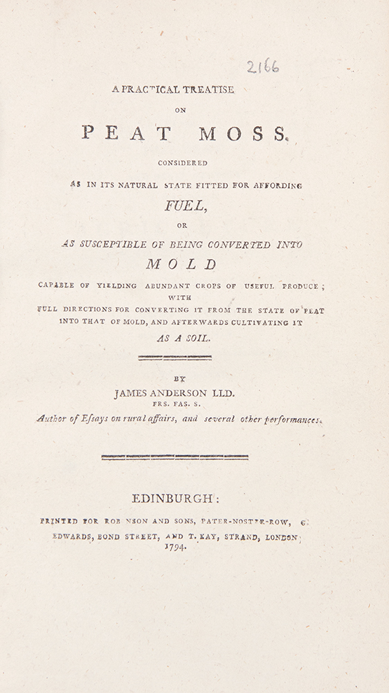 A Practical Treatise on Peat Moss, Considered as in its Natural State Fitted for Affording Fuel, or as Susceptible of Being Converted into Mold Capable of Yielding Abundant Crops of Useful Produce; with Full Directions for Converting it from the State of Peat into that of Mold, and Afterwards Cultivating it as a Soil. James ANDERSON.