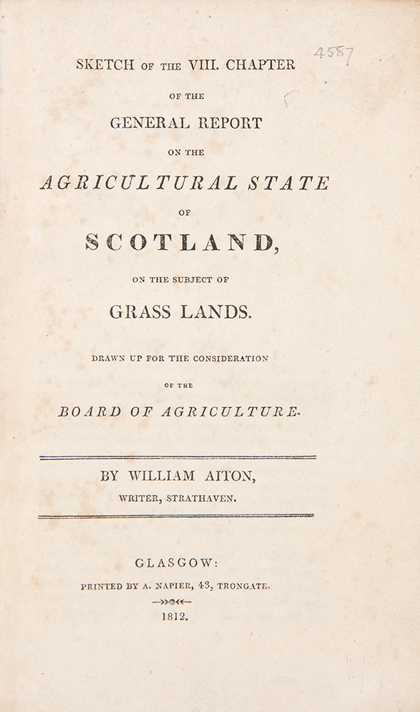 Sketch of the VIII Chapter of the General Report on the Agricultural State of Scotland, on the Subject of Grass Lands. Drawn up for the consideration of the Board of Agriculture. William AITON.