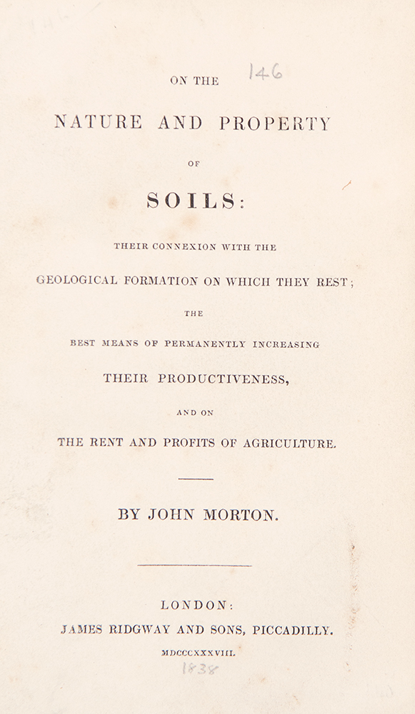 On the Nature and Property of Soils, Their Connexion with the Geological Formation on which They Rest; the Best Means of Permanently Increasing Their Productiveness, and on the Rent and Profits of Agriculture. John MORTON.