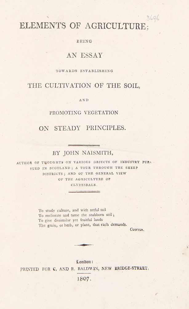 Elements of Agriculture; being an Essay towards Establishing the Cultivation of the Soil, and Promoting Vegetation on Steady Principles. John NAISMITH.