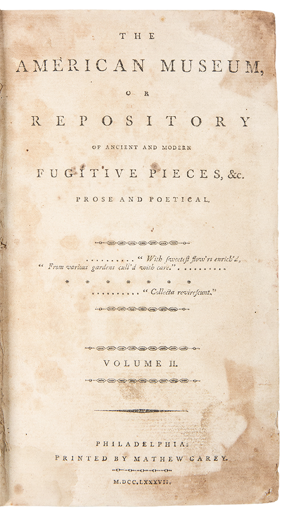 The American Museum or Repository of Ancient and Modern Fugitive Pieces, &c. ... Vol. II. Mathew CAREY.