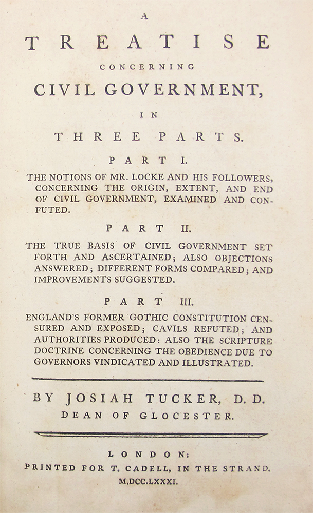 A Treatise Concerning Civil Government, in Three Parts. Part I. The Notions of Mr. Locke and His Followers....Part II. The True Basis of Civil Government Set Forth and Ascertained....Part III. England's Former Gothic Institutions Censured and Exposed. Josiah TUCKER.