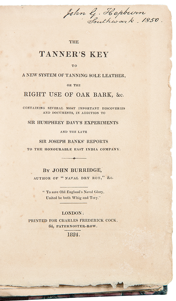 The Tanner's Key to a New System of Tanning Sole Leather, or the Right Use of Oak Bark, &c. John BURRIDGE.