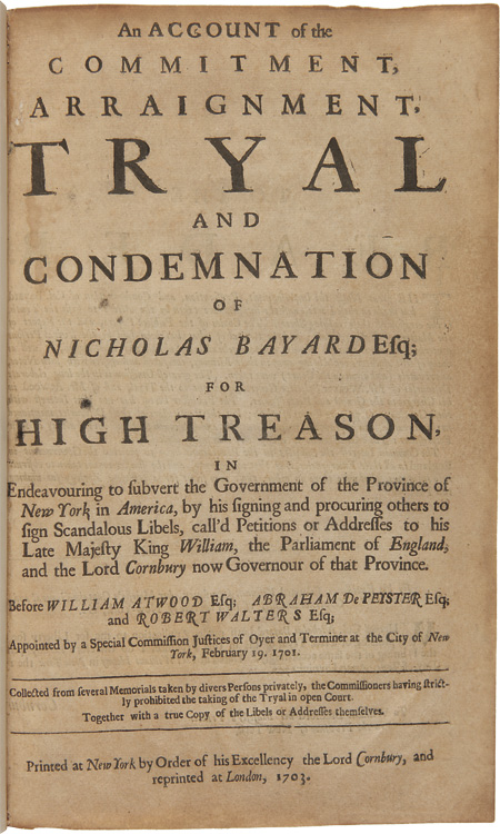An Account of the Commitment, Arraignment, Tryal and Condemnation of Nicholas Bayard Esq; for High Treason, In Endeavouring to Subvert the Government of the Province of New York, in America. Nicholas BAYARD.