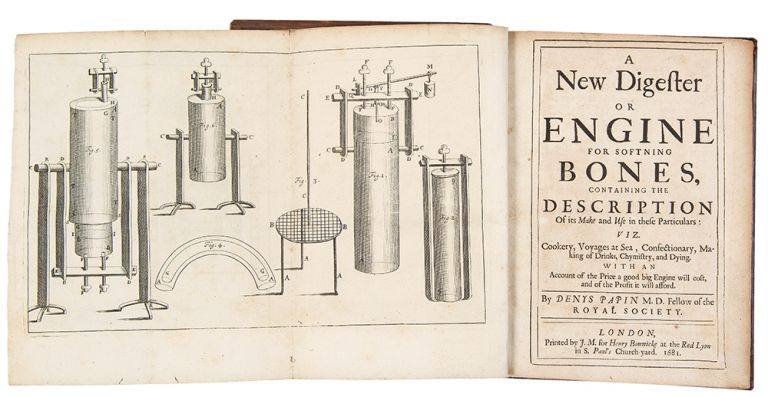 A New Digester or Engine for Softning Bones, Containing the Description of its Make and Use in these Particulars: Viz. Cookery, Voyages at Sea, Confectionary...and Dying ... [Bound with:] A Continuation of the New Digester of Bones: It's Improvements and New Uses it Hath Been Applyed to, Both for Sea and Land. Together With Some Improvements and New Uses of the Air-Pump. Denis PAPIN.