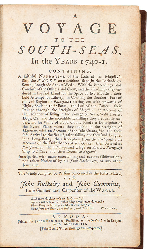 A Voyage to the South-Seas, in the Years 1740-1. Containing a faithful narrative of the loss of His Majesty's Ship the Wager on a desolate island in the latitude 47 South, longitude 81:40 West. John BULKELEY, John CUMMINS.