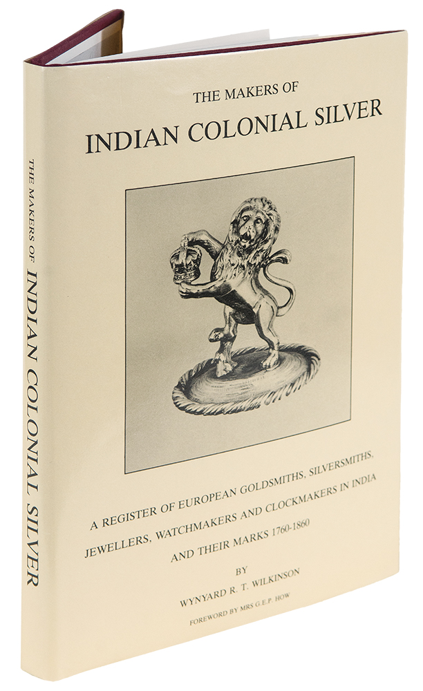 The Makers of Indian Colonial Silver. Wynyard R. T. WILKINSON.