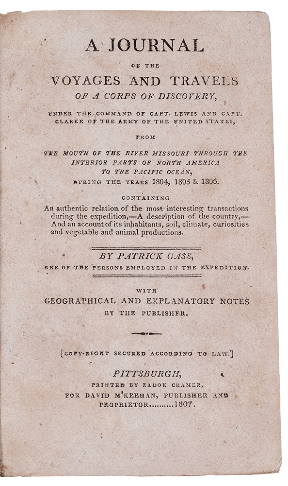 A Journal of the Voyages and Travels of a Corps of Discovery under the command of Capt. Lewis and Capt. Clarke of the army of the United States from the mouth of the river Missouri through the interior parts of North America to the Pacific ocean, during the years 1804, 1805 & 1806. Patrick GASS.