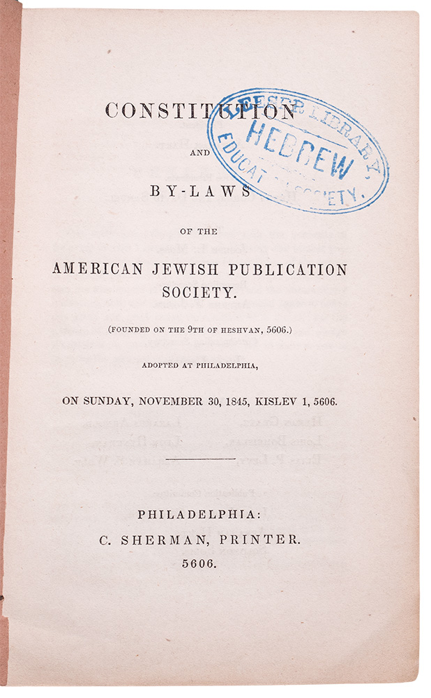 Constitution and By-Laws of the American Jewish Publication Society. (Founded on the 9th of Heshvan, 5606). Adopted at Philadelphia, on Sunday, November 30, 1845, Kislev 1, 5606. American JUDAICA.