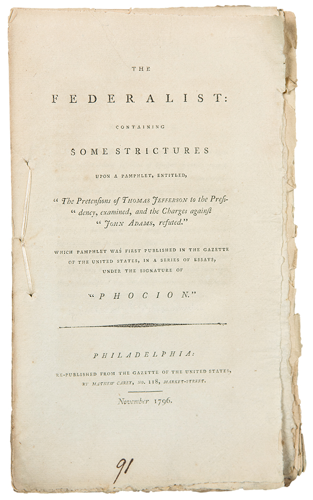 """The Federalist: containing some Strictures upon a Pamphlet, entitled, """"The Pretensions of Thomas Jefferson to the Presidency, examined, and the Charges against John Adams, refuted."""" Which Pamphlet was first published in the Gazette of the United States, in a Series of Essays, under the Signature of Phocion. Tench COXE."""