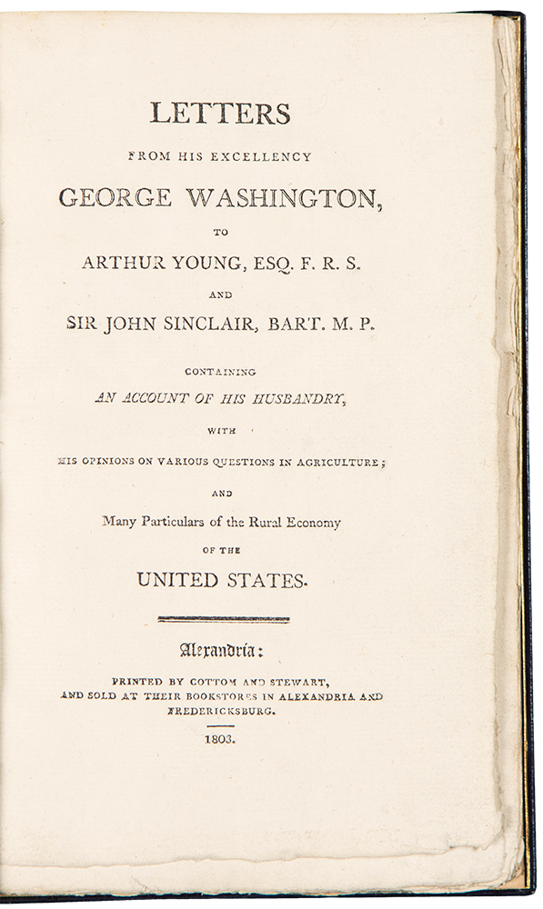 Letters from His Excellency General Washington, to Arthur Young ... containing an account of his husbandry, with his opinions on various questions in agriculture; and many particulars of the rural economy of the United States. George WASHINGTON.