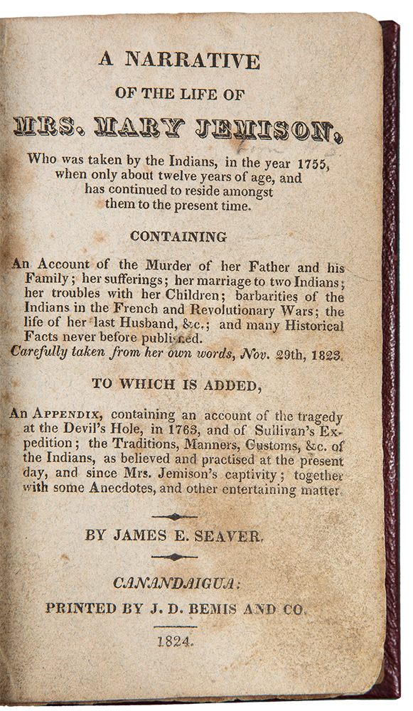 A Narrative of the Life of Mrs. Mary Jemison, who was Taken by the Indians, in the Year of 1755, when only about Twelve Years of Age, and who has Continued to Reside amongst Them to the Present Time ... and other Entertaining Matter. James E. SEAVER.