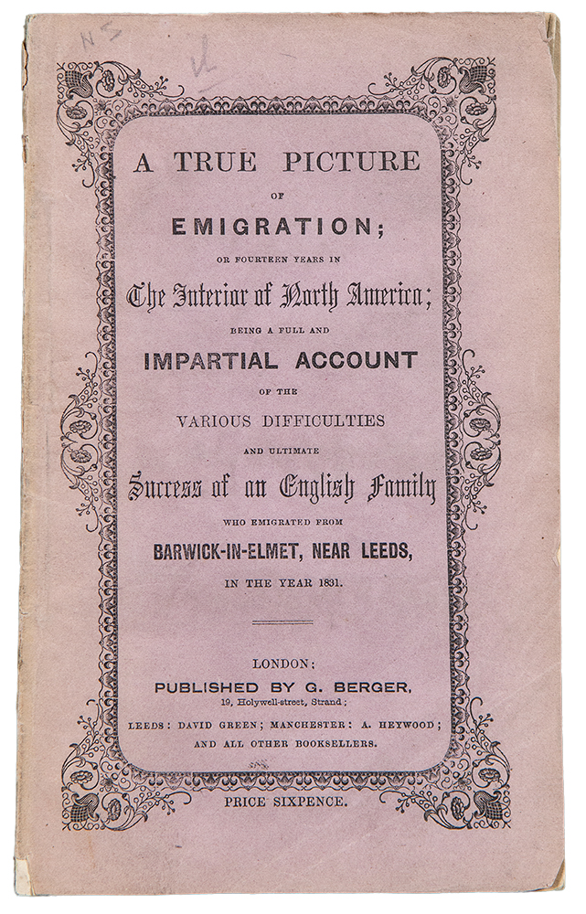 A True Picture of Emigration; or Fourteen Years in The Interior of North America; being a full and impartial account of the various difficulties and ultimate success of an English family who emigrated from Barwick-in-Elmet, near Leeds, in the year 1841. Rebecca BURLEND.