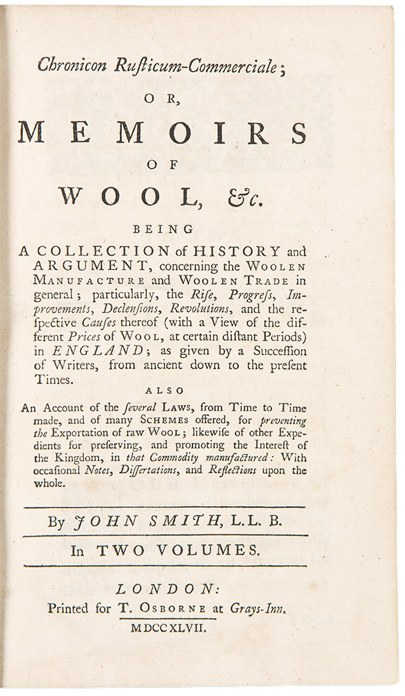 Chronicon Rusticum-Commerciale; or, Memoirs of Wool, &c. Being a collection of History and Argument, concerning the Woolen Manufacture and Woolen Trade in general. John SMITH.