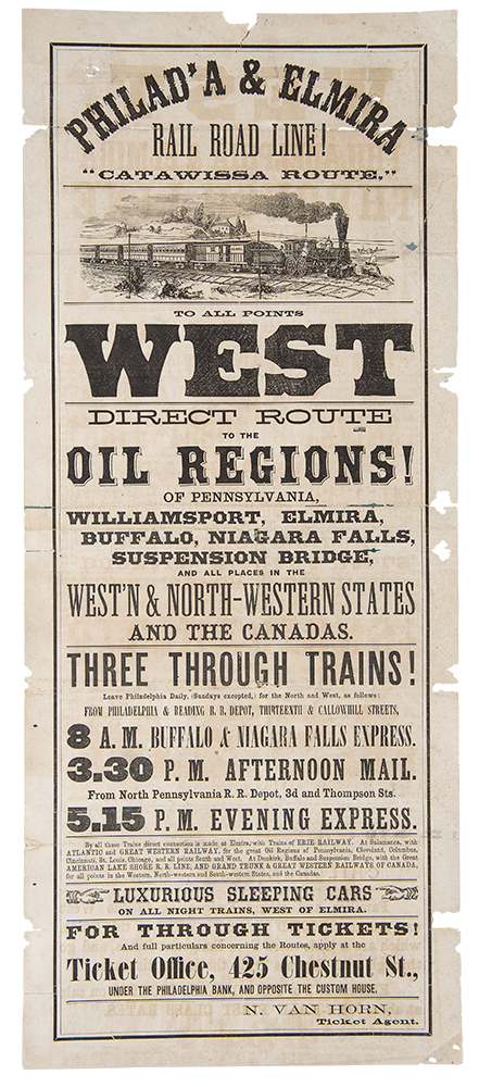 "Philad'a & Elmira Rail Road Line! ""Catawissa Route."" To All Points West. Direct Route to the Oil Regions! of Pennsylvania ... and all Places in the West'n & North-Western States ... N. Van Horn, Ticket Agent. PENNSYLVANIA OIL REGIONS."