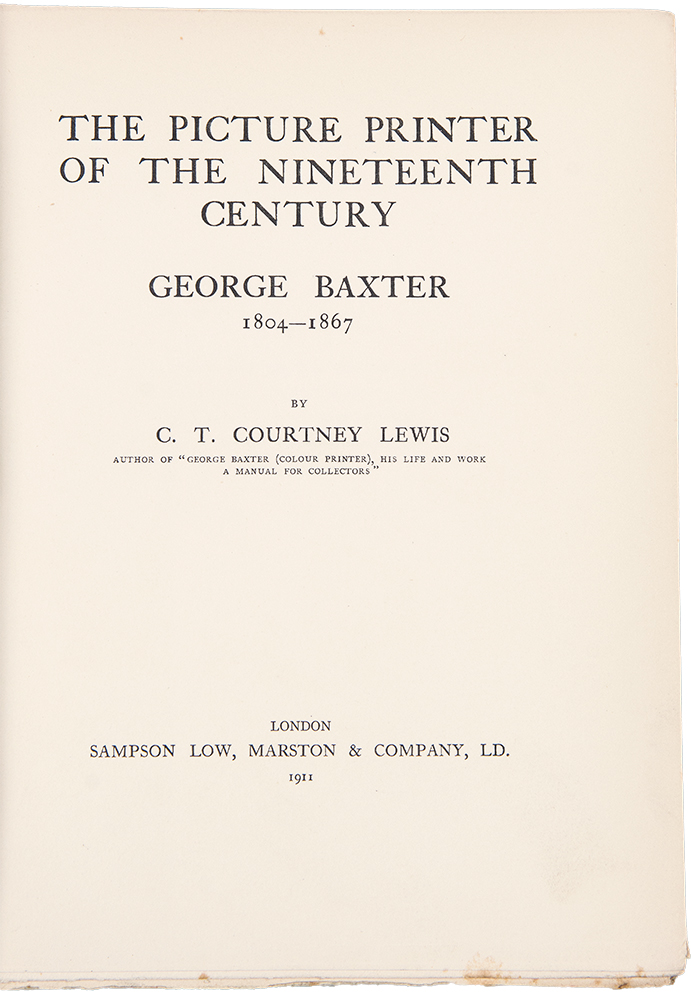 The Picture Printer of the Nineteenth Century, George Baxter 1804-1867. C. T. Courtney LEWIS.