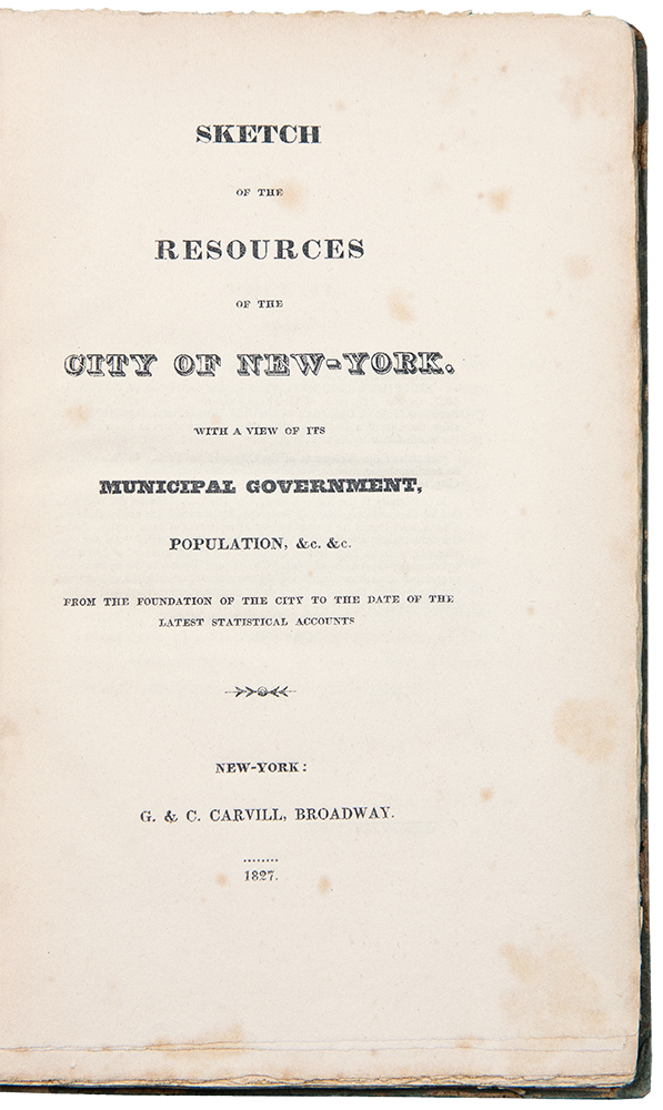 Sketch of the Resources of the City of New-York with a View of Its Municipal Government, Population &c &c from the Foundation of the City to the Date of the Latest Statistical Accounts. John A. DIX.