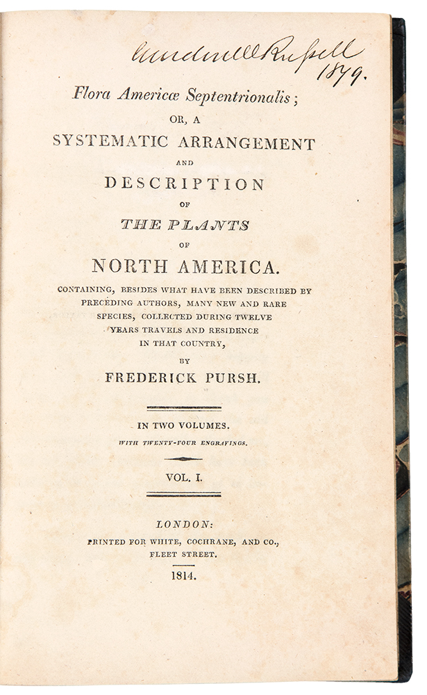 Flora Americae Septentrionalis; or, A Systematic Arrangement and Description of the Plants of North America. Containing, besides what may have been described by preceding authors, many new and rare species, collected during twelve years travels and residence in that country. Frederick PURSH.