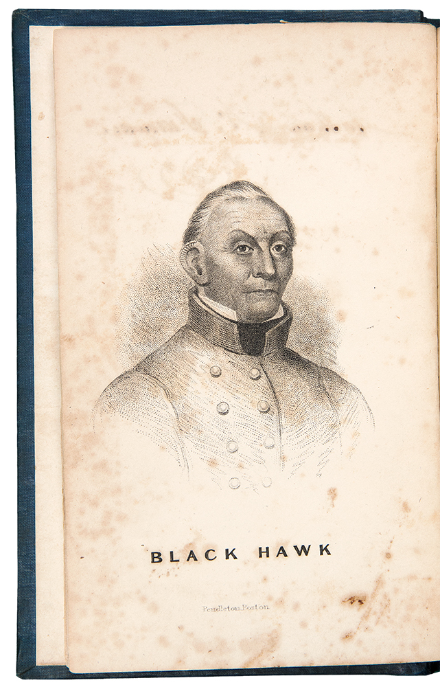 Life of Ma-Ka-Tai-Me-She-Kia-Kiak or Black Hawk ... With an Account and General History of the Late War, His Surrender and Confinement at Jefferson Barracks, and Travels through the United States. Dictated by Himself. BLACK HAWK - J. B. Patterson.