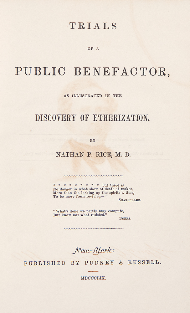 Trials of a Public Benefactor, as illustrated in the discovery of etherization. Nathan P. RICE.