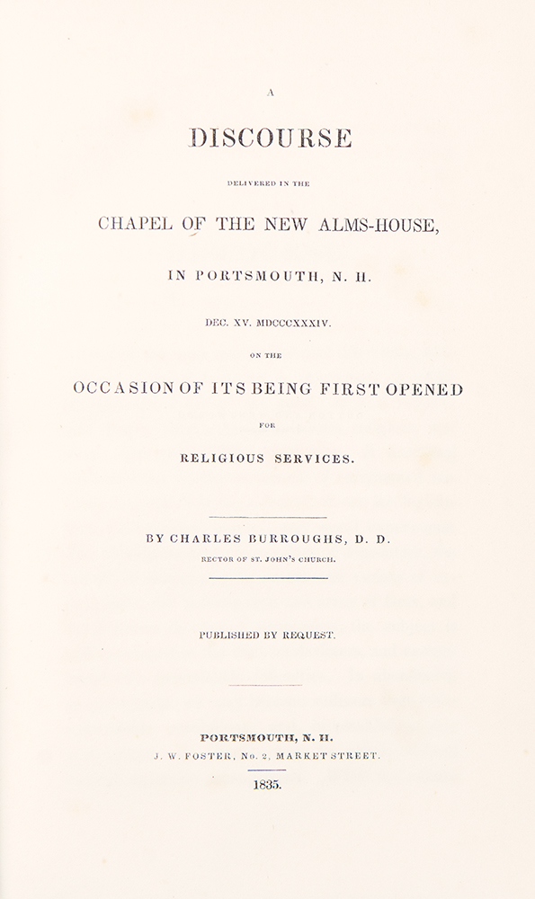 A Discourse delivered in the Chapel of the New Alms-House, in Portsmouth, N.H. ... on the Occasion of its Being First Opened for Religious Services. Charles BURROUGHS.
