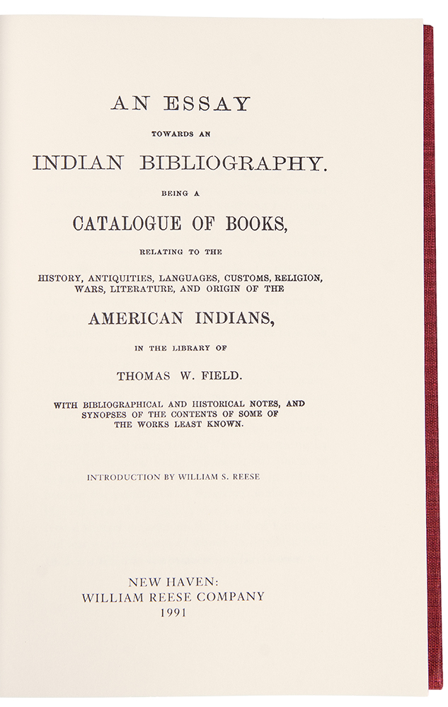 An Essay Towards an Indian Bibliography: Being a Catalogue of Books Relating to the History, Antiquities, Languages, Customs, Religion, Wars, Literature, and Origin of the American Indians, in the Library of Thomas W. Field, with Bibliographical and Historical Notes, and Synopses of the Contents of Some of the Works Least Known. Thomas W. FIELD.