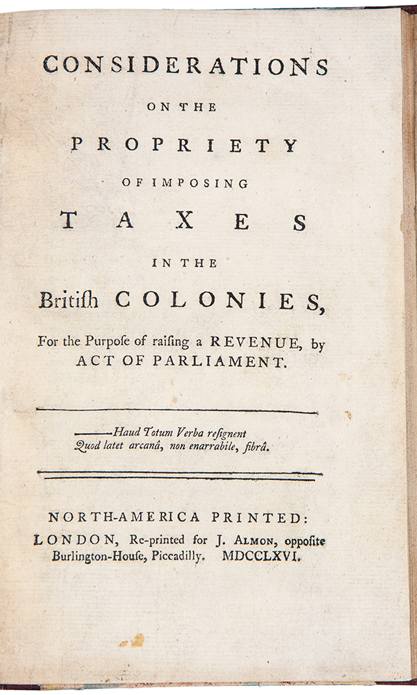 650Considerations on the Propriety of Imposing Taxes in British Colonies, for the Purpose of Raising a Revenue, by Act of Parliament. Daniel DULANY.