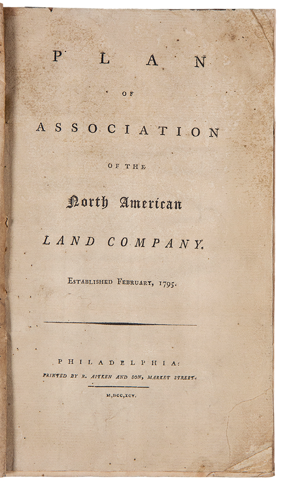 Plan of Association of the North American Land Company. Established February, 1795. Robert MORRIS.