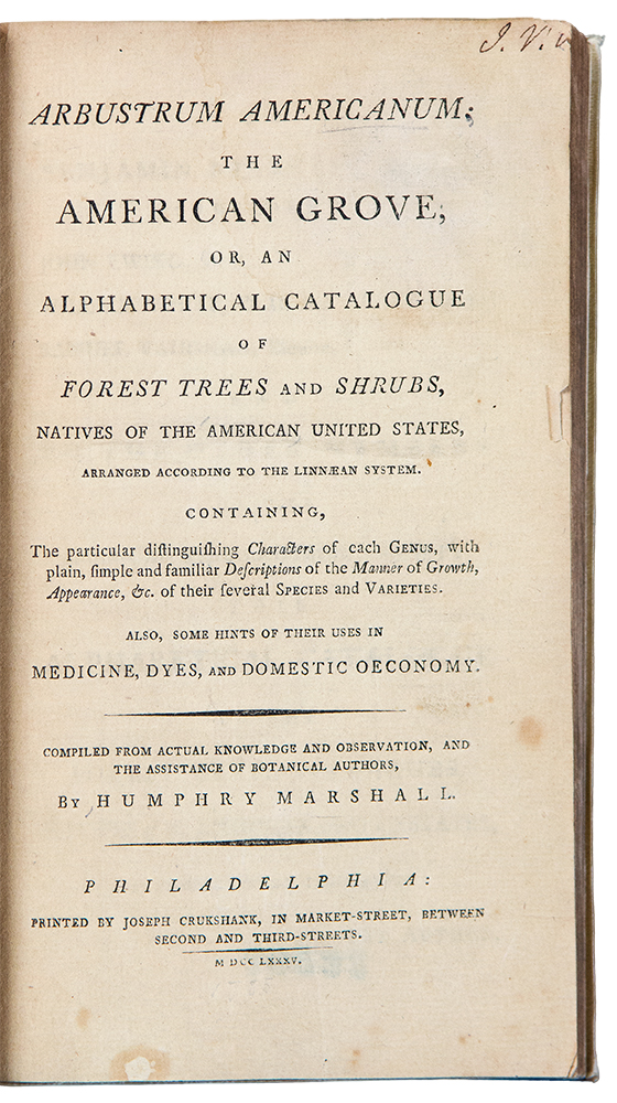 Arbustrum Americanum: the American Grove, or, an alphabetical catalogue of forest trees and shrubs, natives of the American United States, arranged according to the Linnæan system ... also, some hints of their uses in medicine, dyes, and domestic economy. Humphry MARSHALL.