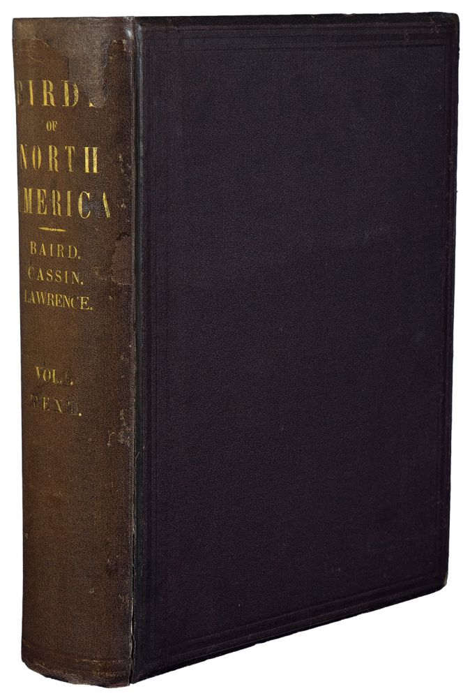 The Birds of North America; the descriptions of species based chiefly on the collections in the museum of the Smithsonian Institution. Spencer Fullerton BAIRD, John CASSIN, George Newbold LAWRENCE.