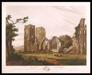 Elgin Cathedral. This View is by Permission most humbly dedicated to the Earl of Moray, by his...
