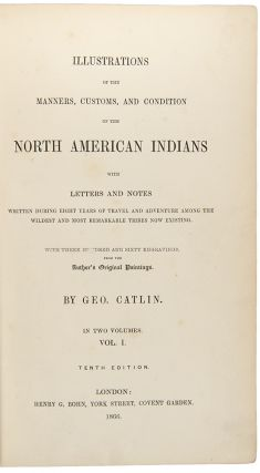 Illustrations of the Manners, Customs, and Condition of the North American Indians with letters and notes written during eight years of travel and adventure among the wildest and most remarkable tribes now existing