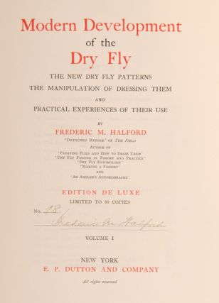 Modern Development of the Dry Fly: The New Dry Fly Patterns, the Manipulation of Dressing them, and Practical Experiences of their Use