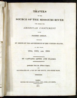 Travels to the Source of the Missouri River and Across the American Continent to the Pacific Ocean. performed by order of the Government of the United States, in the years 1804, 1805, and 1806. By Captains Lewis and Clarke [sic]. Published from the official report. Meriwether LEWIS, William CLARK.