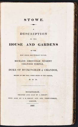 Stowe. A description of the house and gardens of ... Richard Grenville Nugent Chandos Temple, Marquess of Buckingham & Chandos.