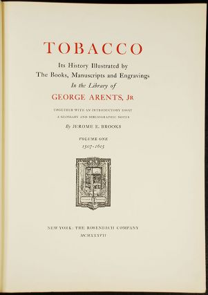 Tobacco its History Illustrated by the books, manuscripts and engravings in the library of George Arents, Jr. together with an introductory essay a glossary and bibliographic notes by ... Brooks