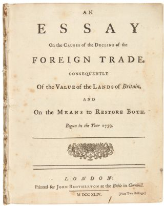 An Essay on the Causes of the Decline of the Foreign Trade, Consequently of the Value of the...
