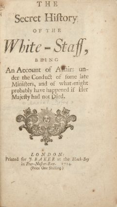 The Secret History of the White-Staff, being an account of affairs under the conduct of some late...