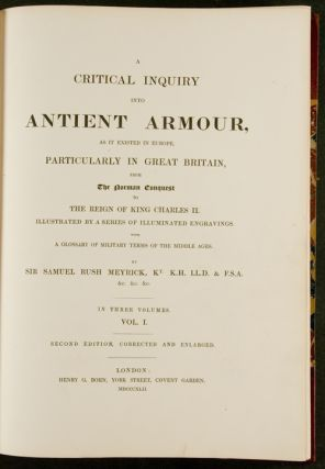 A Critical Inquiry into Antient Armour, as it Existed in Europe, particularly in Great Britain, from the Norman Conquest to the reign of King Charles II. Illustrated by a series of illuminated engravings. With a glossary of military terms of the Middle Ages ... Second edition, corrected and enlarged